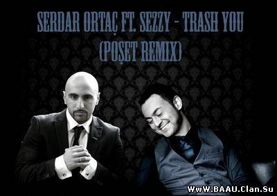 Serdar Ortaç feat. SezzY - Trash You (2011)